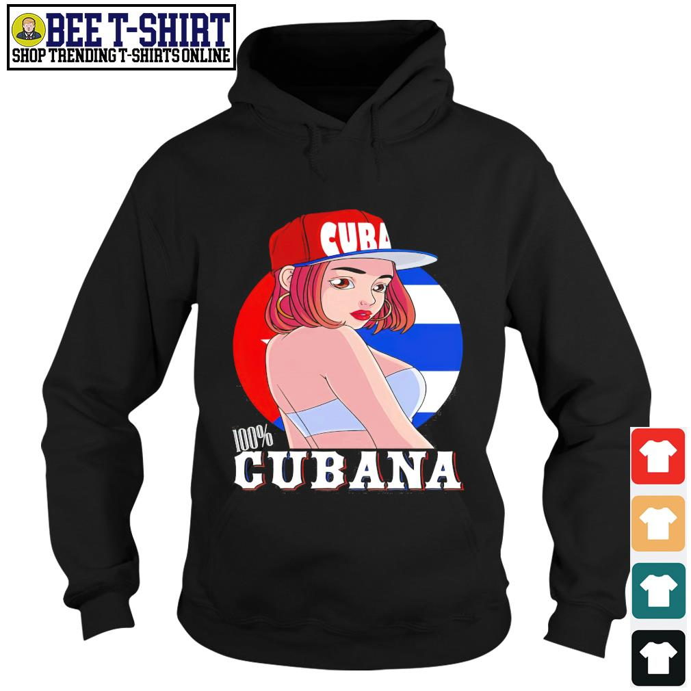 100 percent Cubana strong girl pride Cuba flag s hoodie