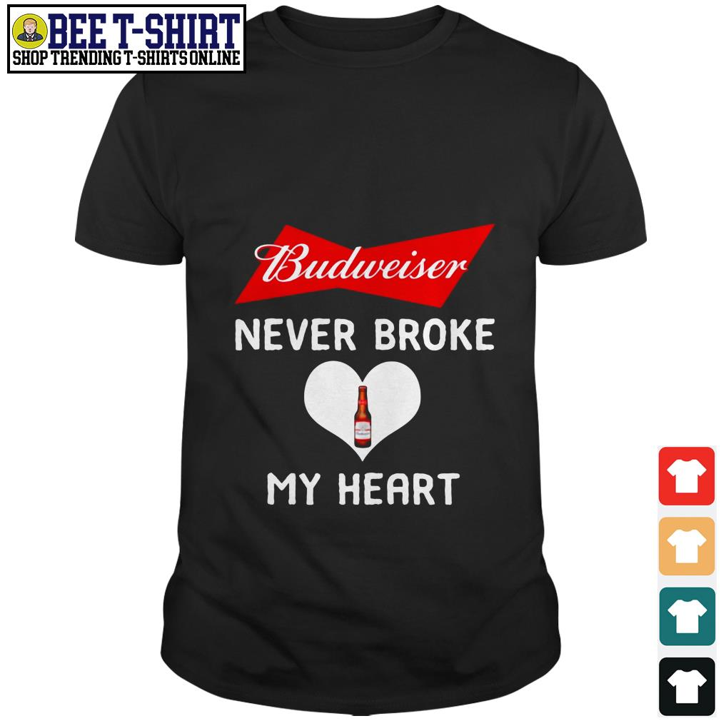 Budweiser never broke my heart shirt