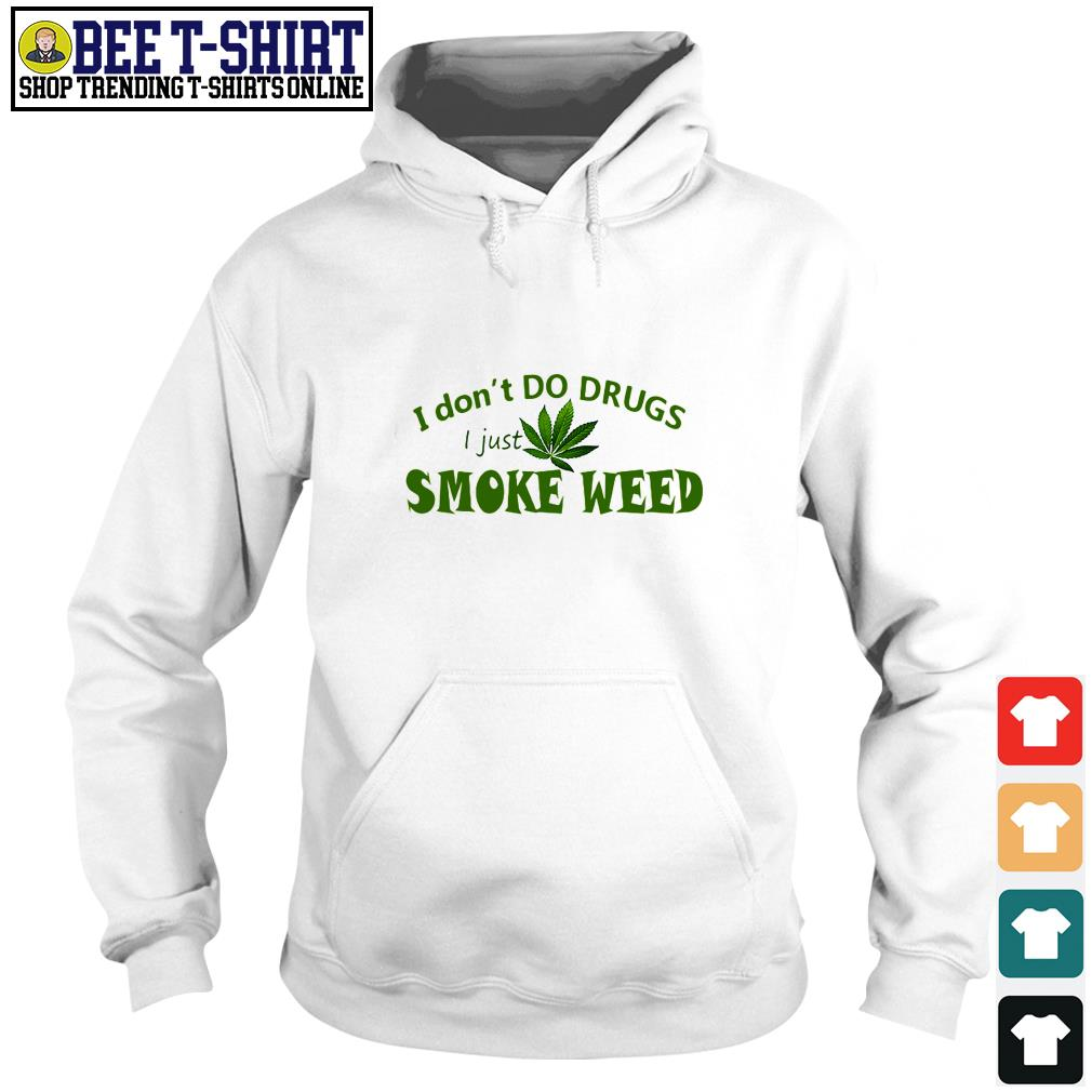 I don't do drugs I just smoke weed Hoodie