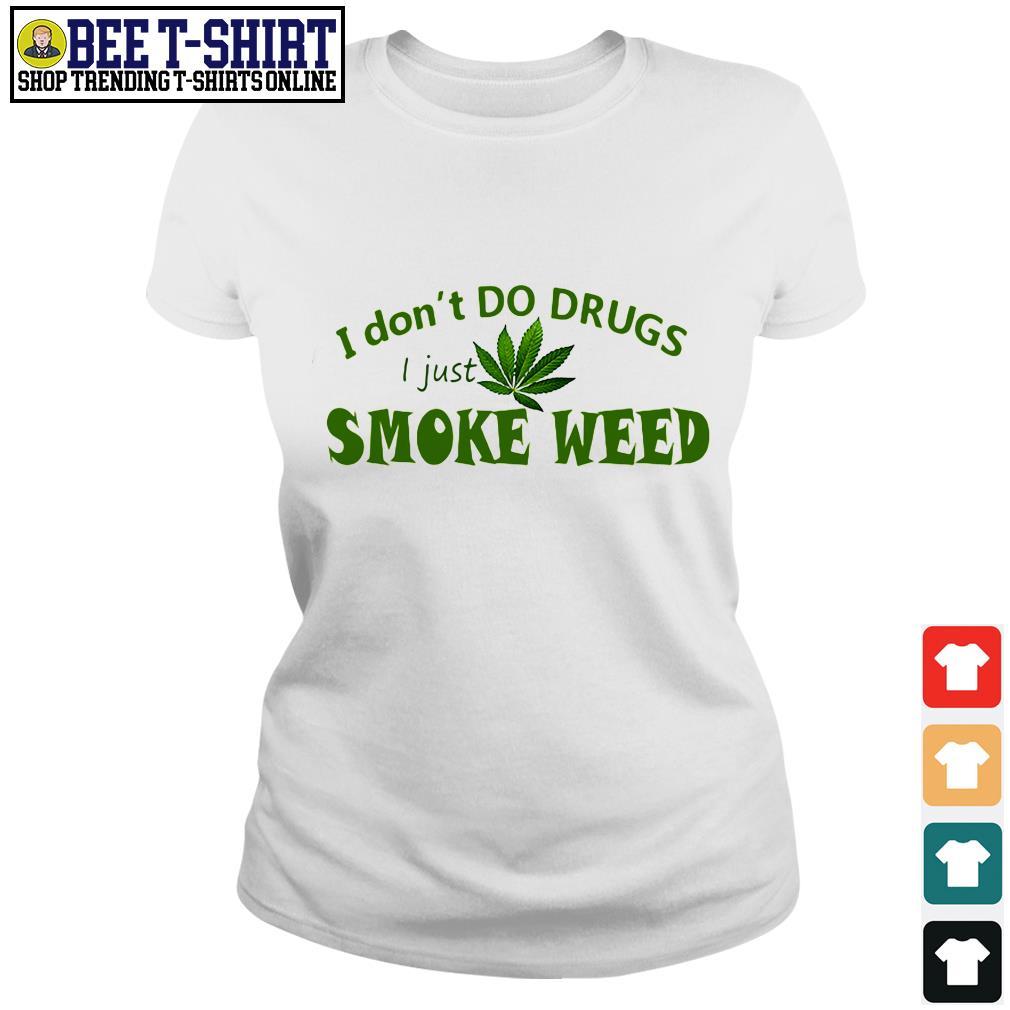 I don't do drugs I just smoke weed Ladies Tee