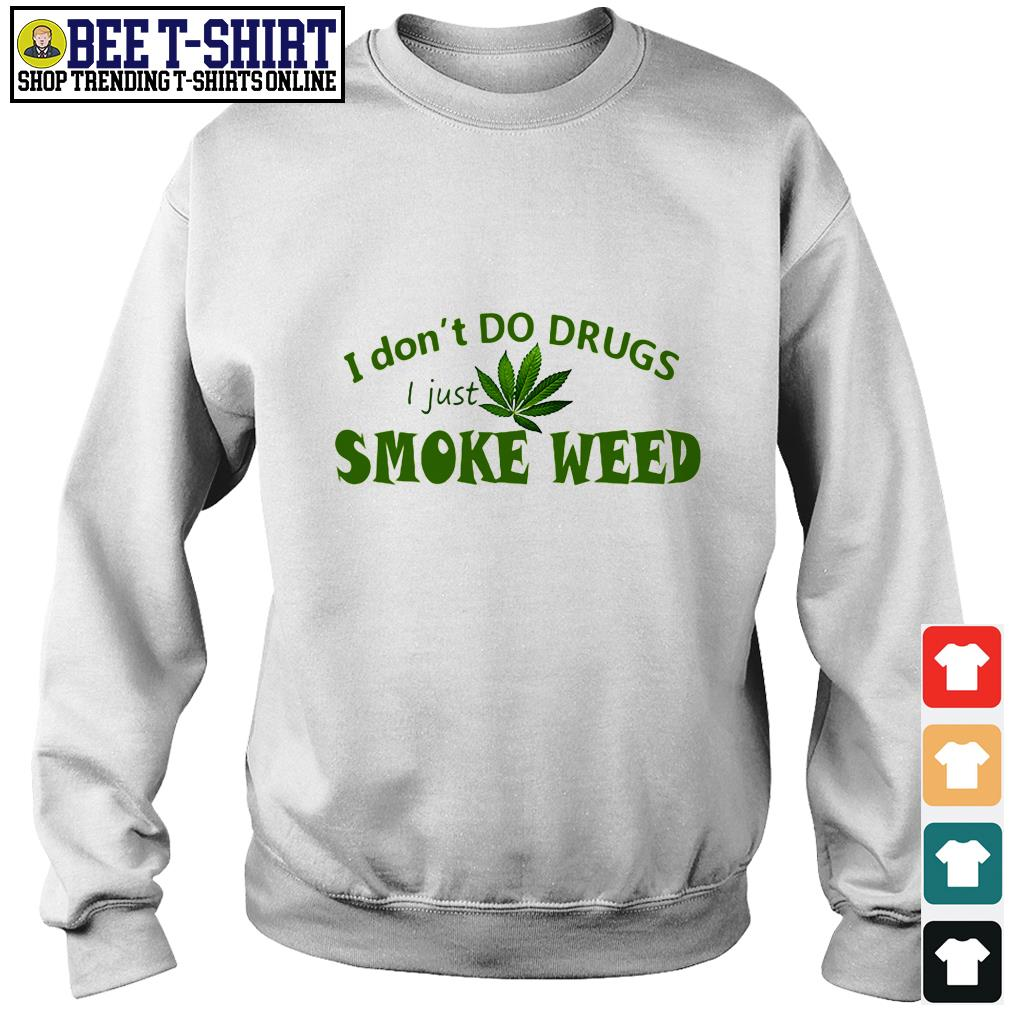 I don't do drugs I just smoke weed Sweater