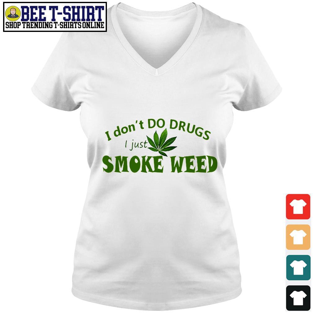 I don't do drugs I just smoke weed V-neck T-shirt
