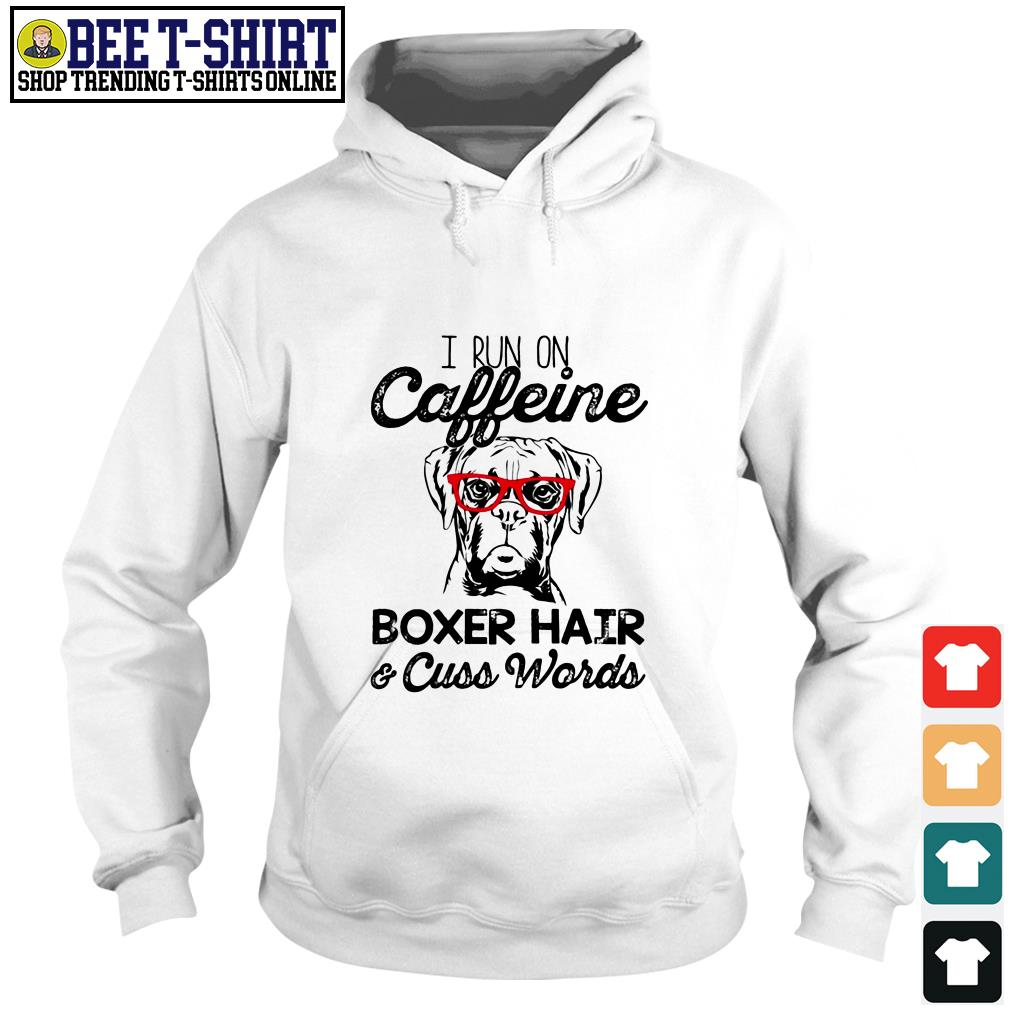 I run on caffeine Boxer hair and cuss words Hoodie