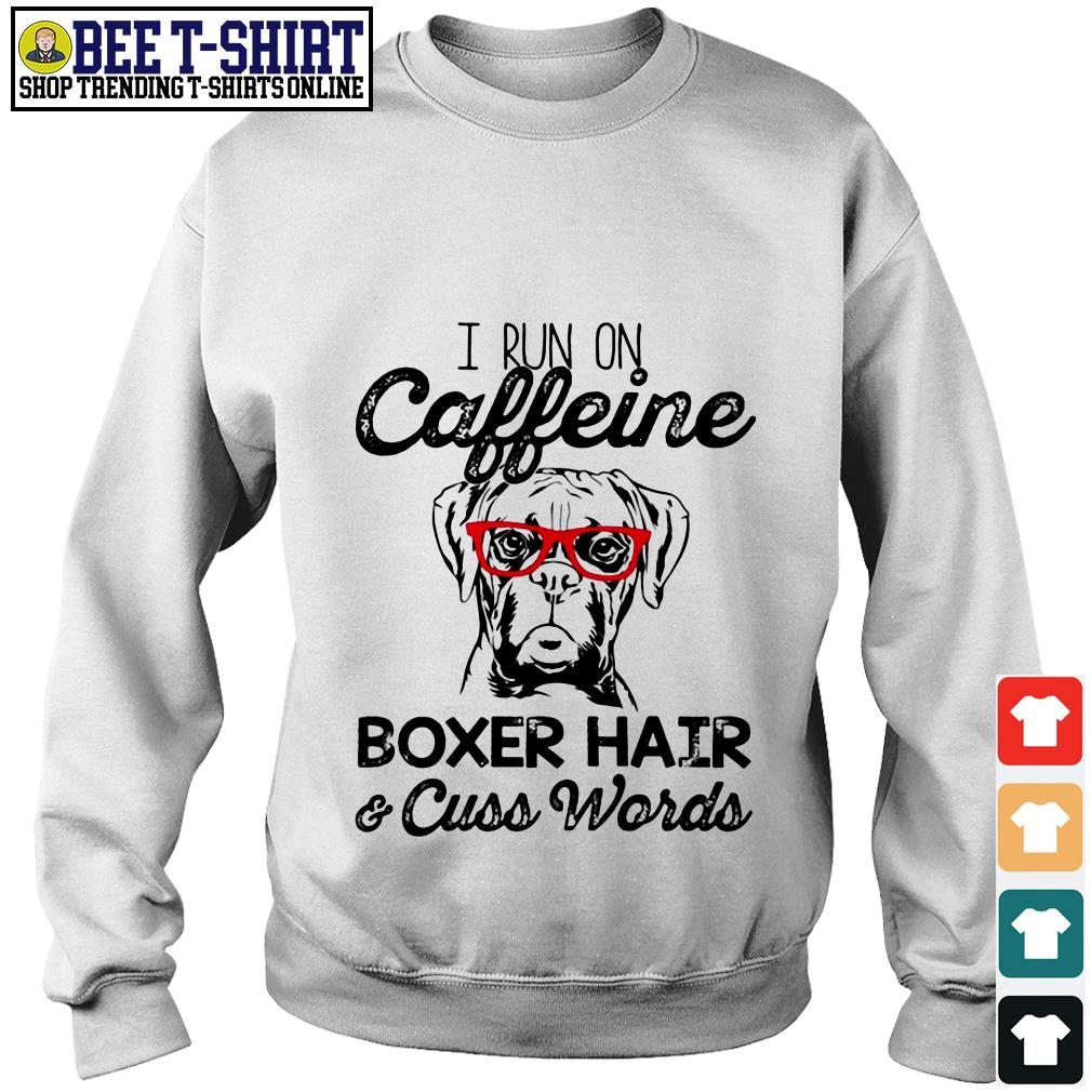 I run on caffeine Boxer hair and cuss words Sweater