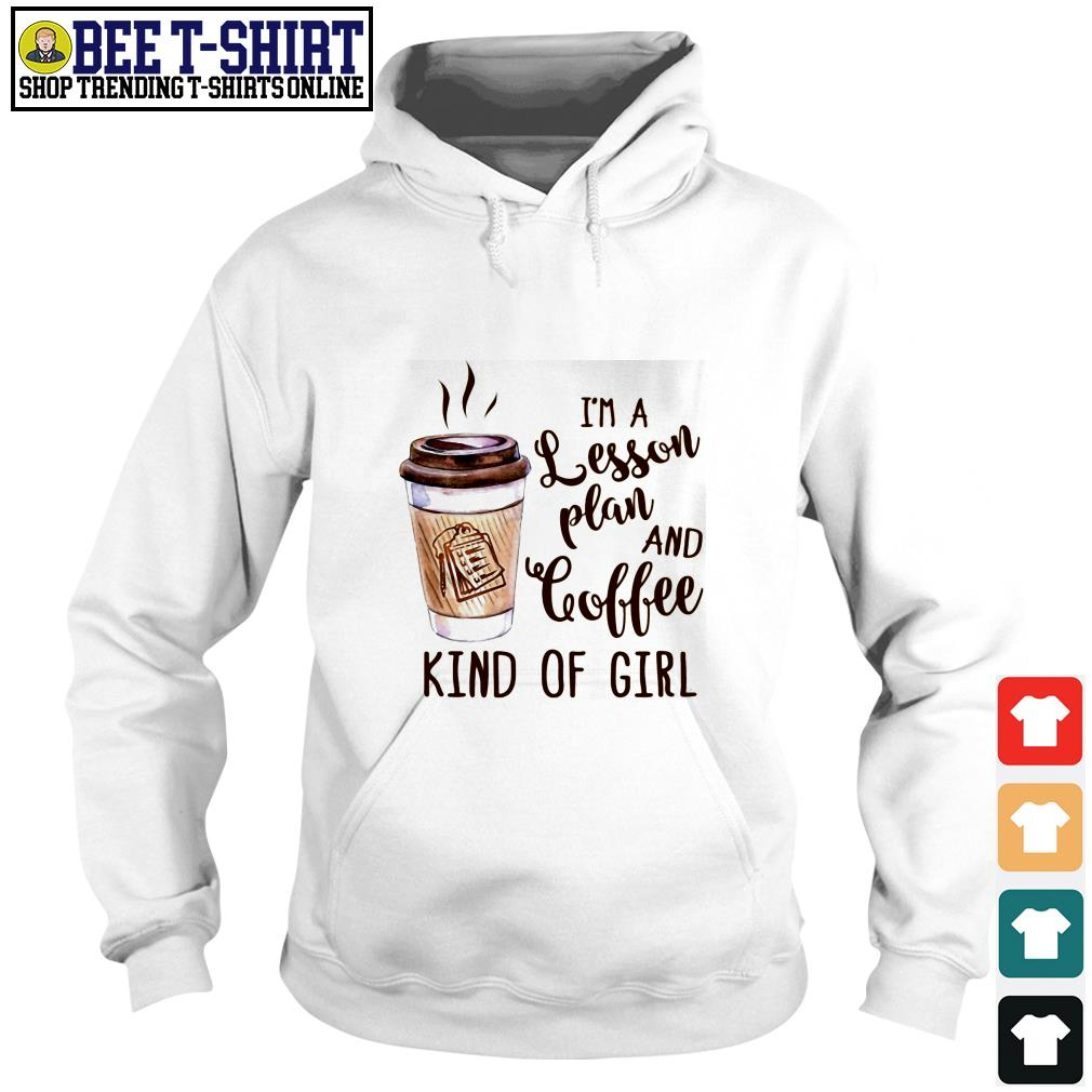 I'm a lesson plan and coffee kind of girl Hoodie