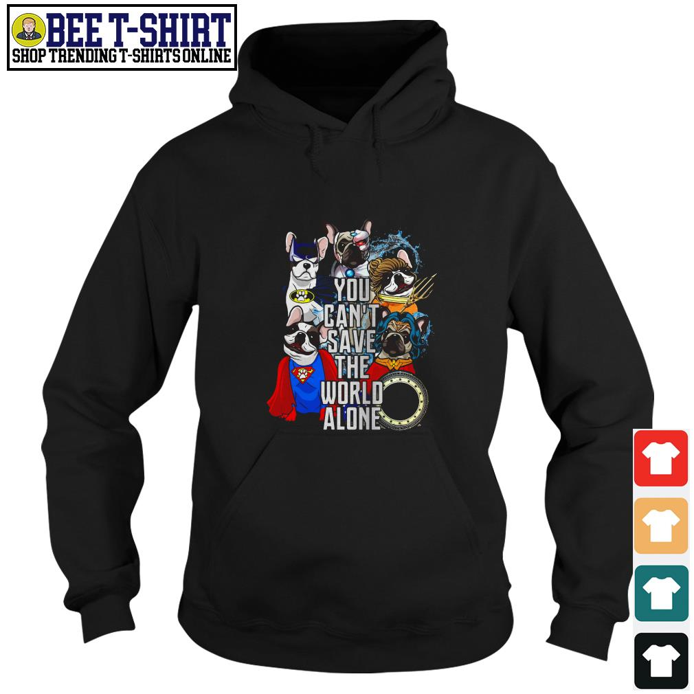 Justice League Frenchie you can't save the world alone Hoodie