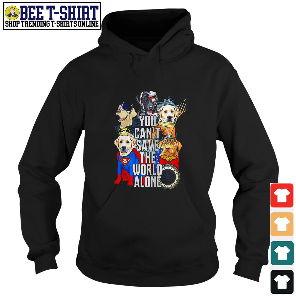 Justice League Labrador Retriever you can't save the world alone Hoodie