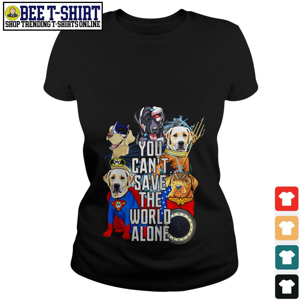 Justice League Labrador Retriever you can't save the world alone Ladies Tee