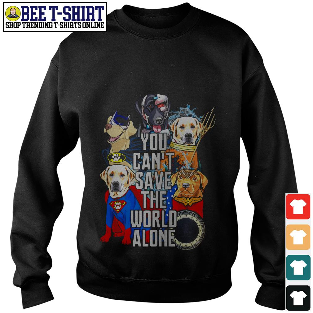 Justice League Labrador Retriever you can't save the world alone Sweater