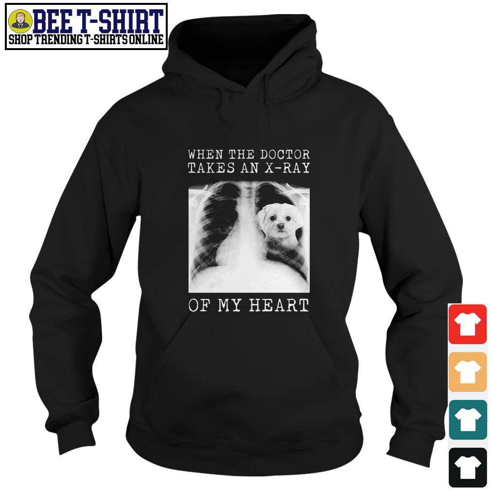 Maltese when the doctor takes an X-ray of my heart Hoodie