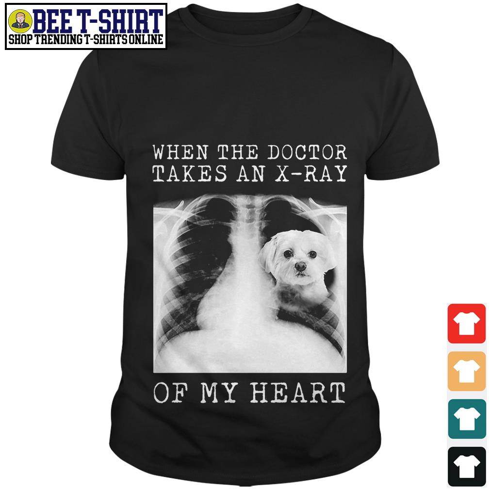 Maltese when the doctor takes an X-ray of my heart shirt