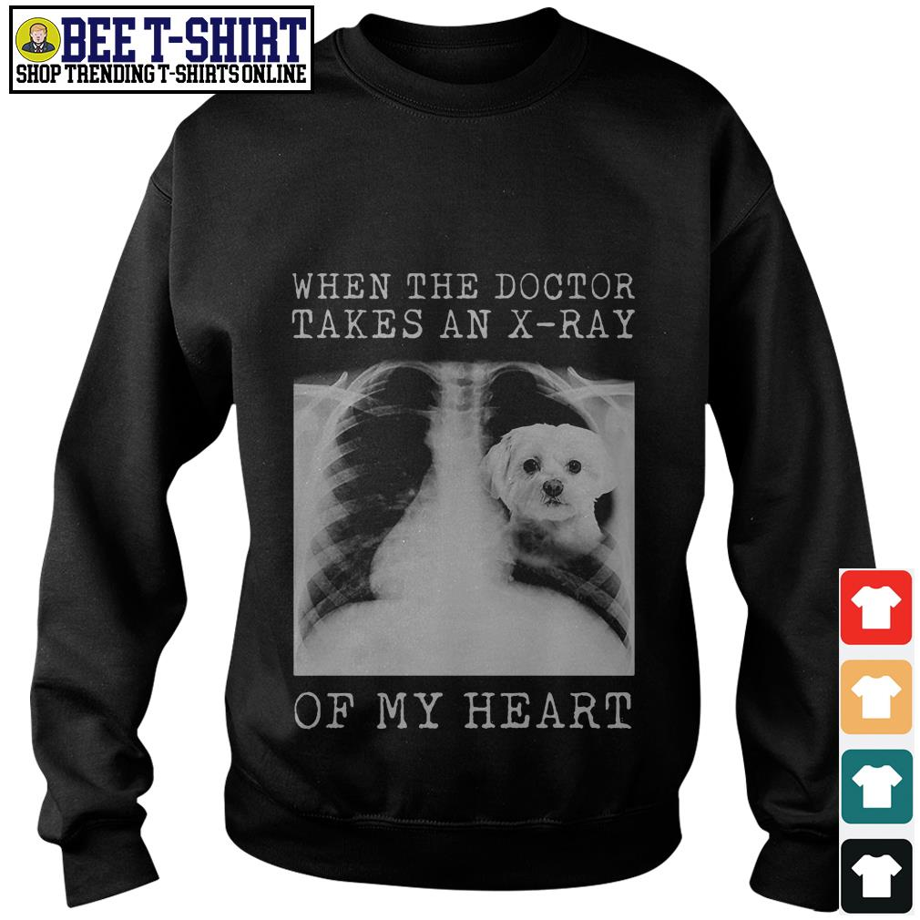 Maltese when the doctor takes an X-ray of my heart Sweater