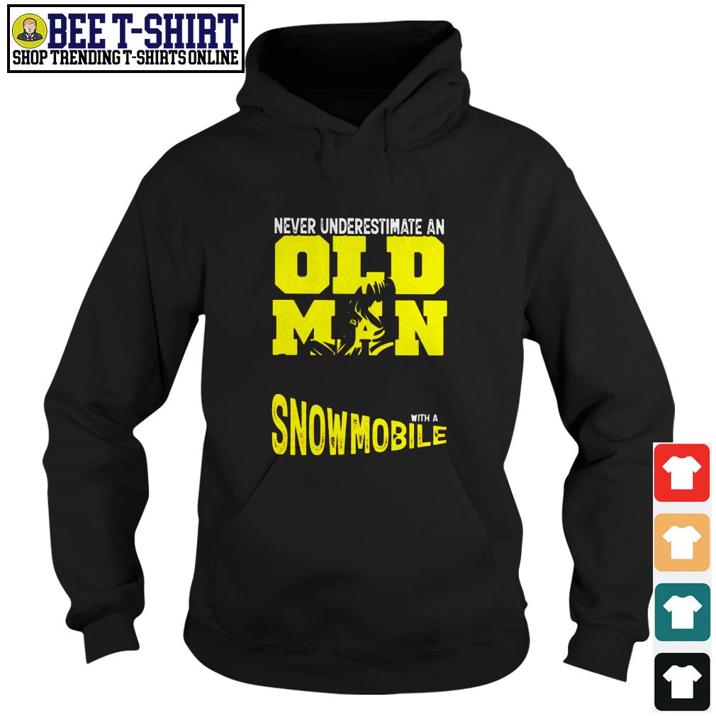 Never underestimate an old man with a Snowmobile Hoodie