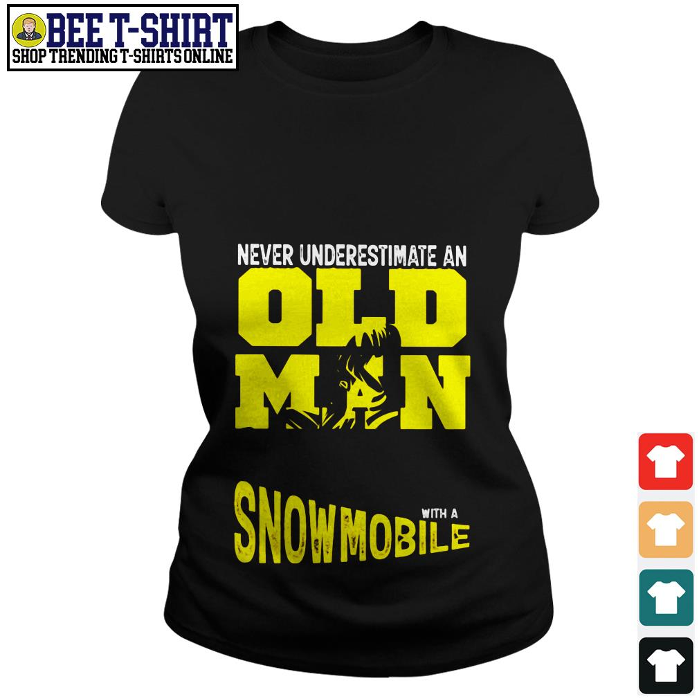 Never underestimate an old man with a Snowmobile Ladies Tee