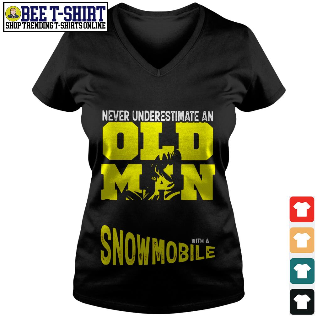Never underestimate an old man with a Snowmobile V-neck T-shirt