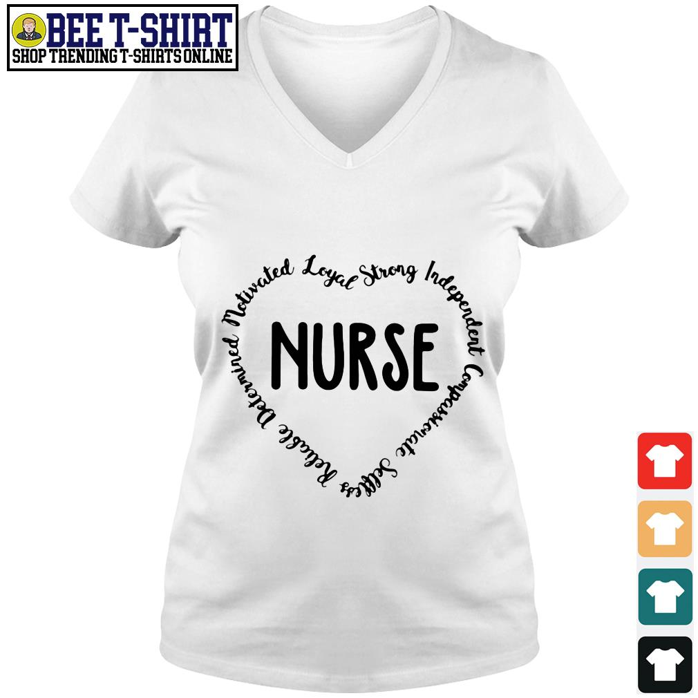 Nurse reliable determined motivated loyal strong independent compassionate selfless V-neck T-shirt