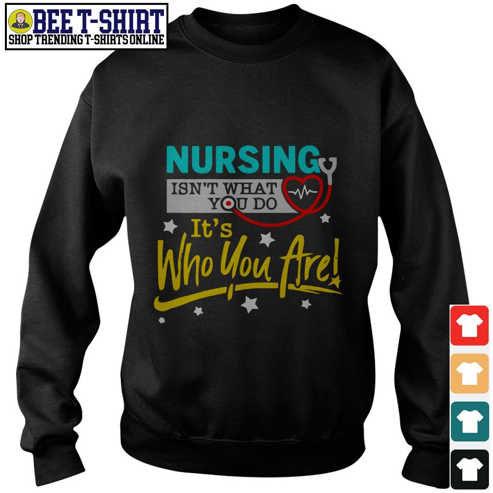 Nursing isn't what you do it's who you are Sweater