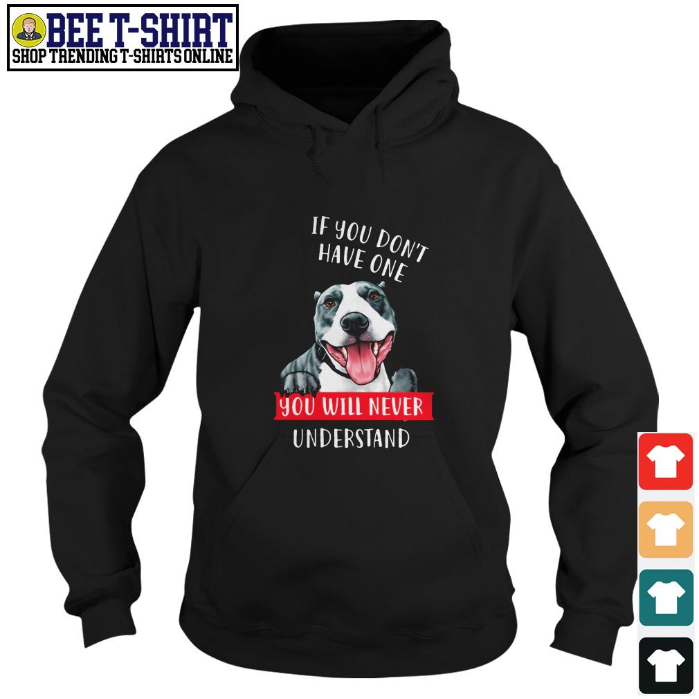 Pitbull if you don't have one you will never understand Hoodie