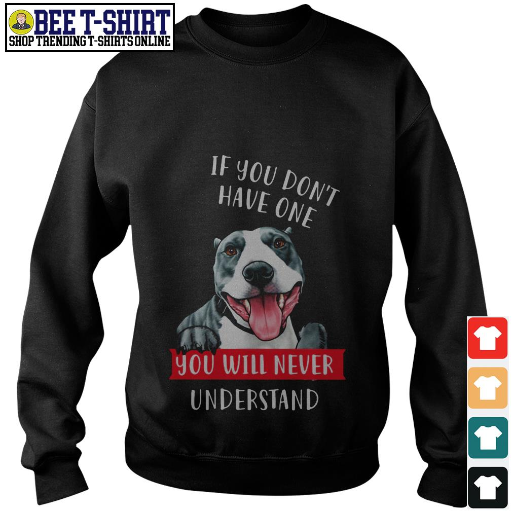 Pitbull if you don't have one you will never understand Sweater