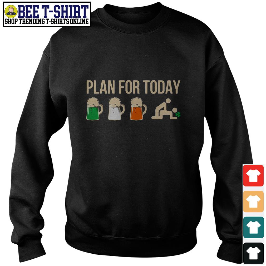 Plan for today beer Ireland flag and fuck Sweater