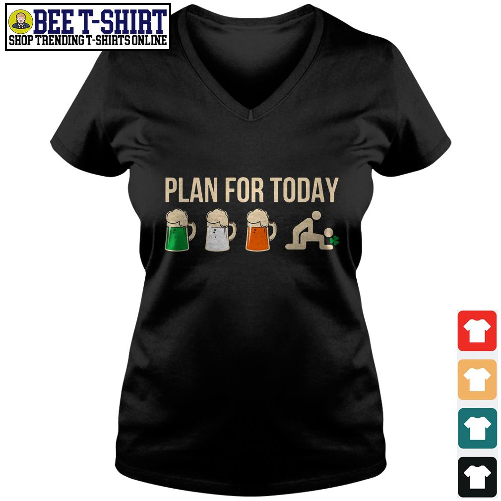 Plan for today beer Ireland flag and fuck V-neck T-shirt