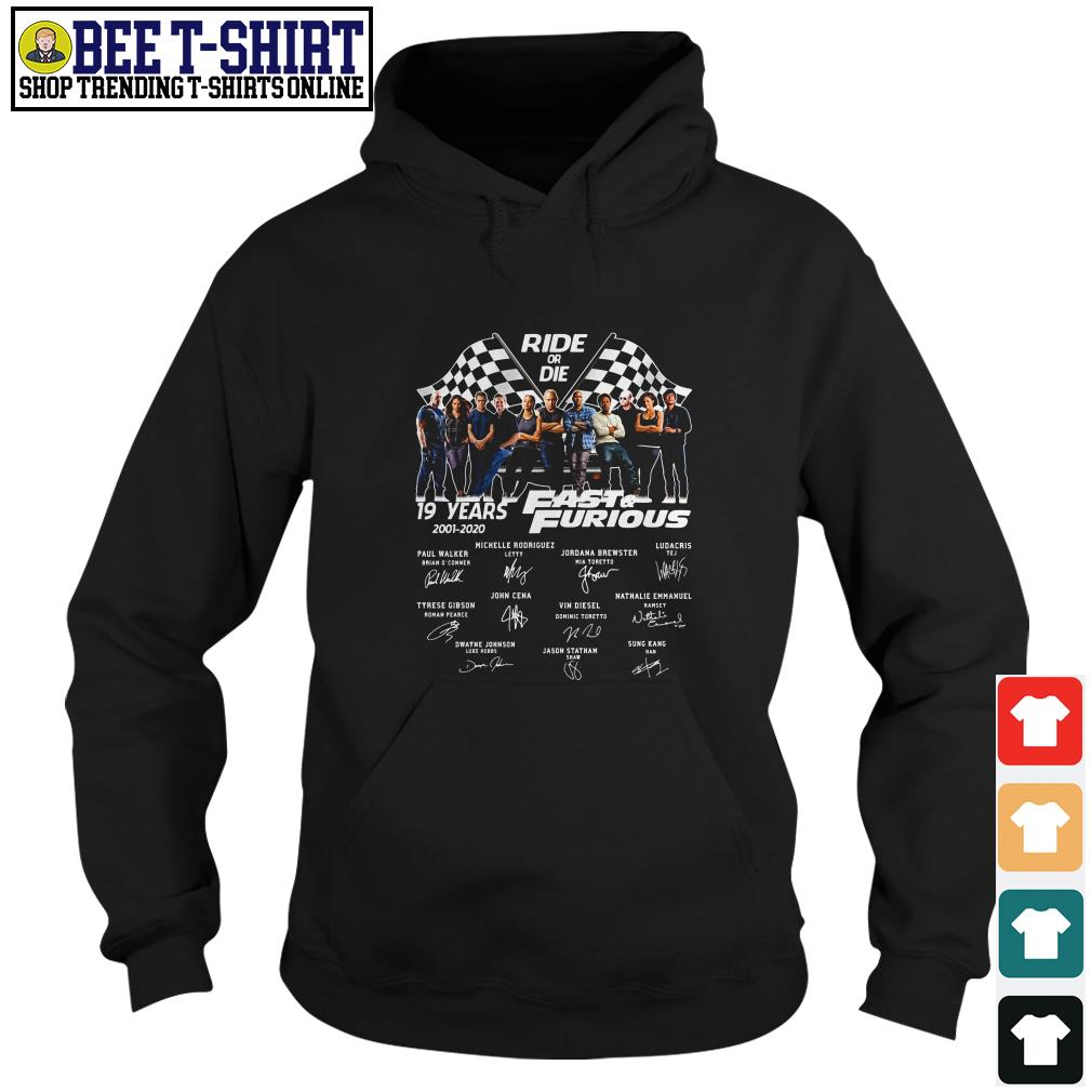Ride or Die 19 years Fast and Furious 2001 2020 signature Hoodie