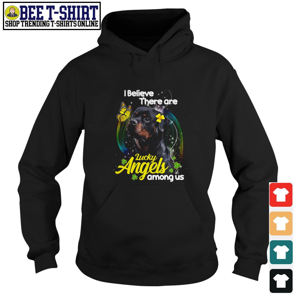 Rottweiler I believe there are lucky angels among us Hoodie