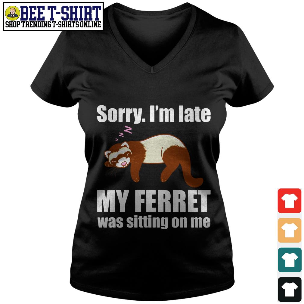 Sloth sorry I'm late my ferret was sitting on me V-neck T-shirt
