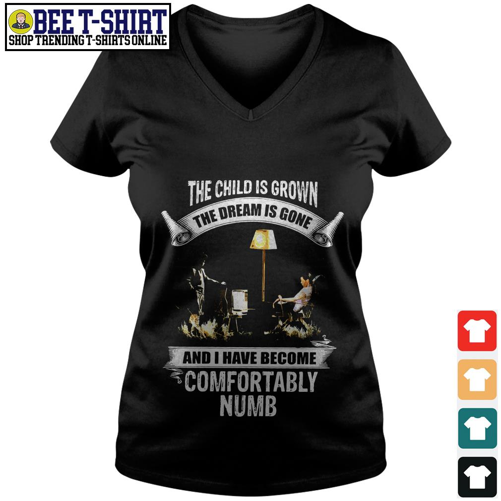 The child is grown the dream is gone and I have become comfortably numb V-neck T-shirt