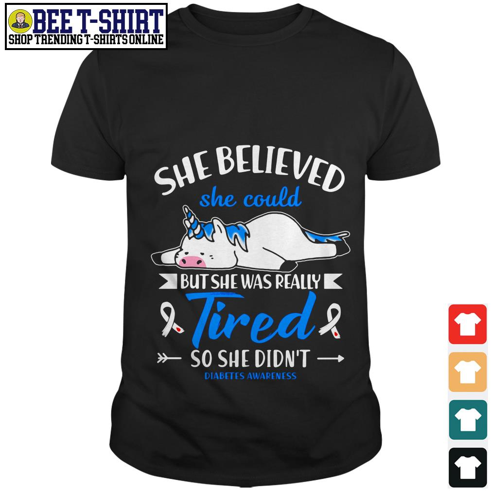 Unicorn She believed she could but she was really tired so she didn't diabetes awareness shirt