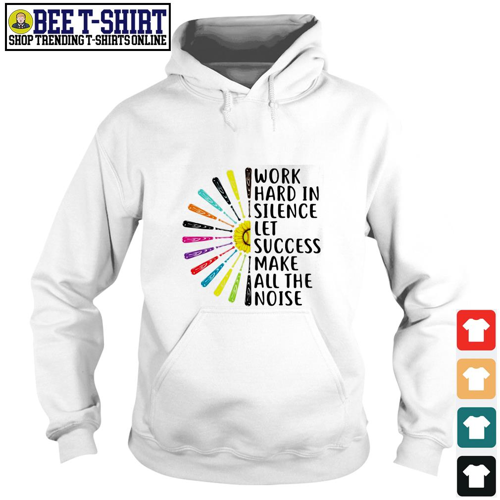 Work hard in silence let success make all the noise Hoodie