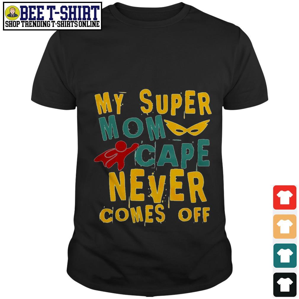My super mom cape never comes off shirt