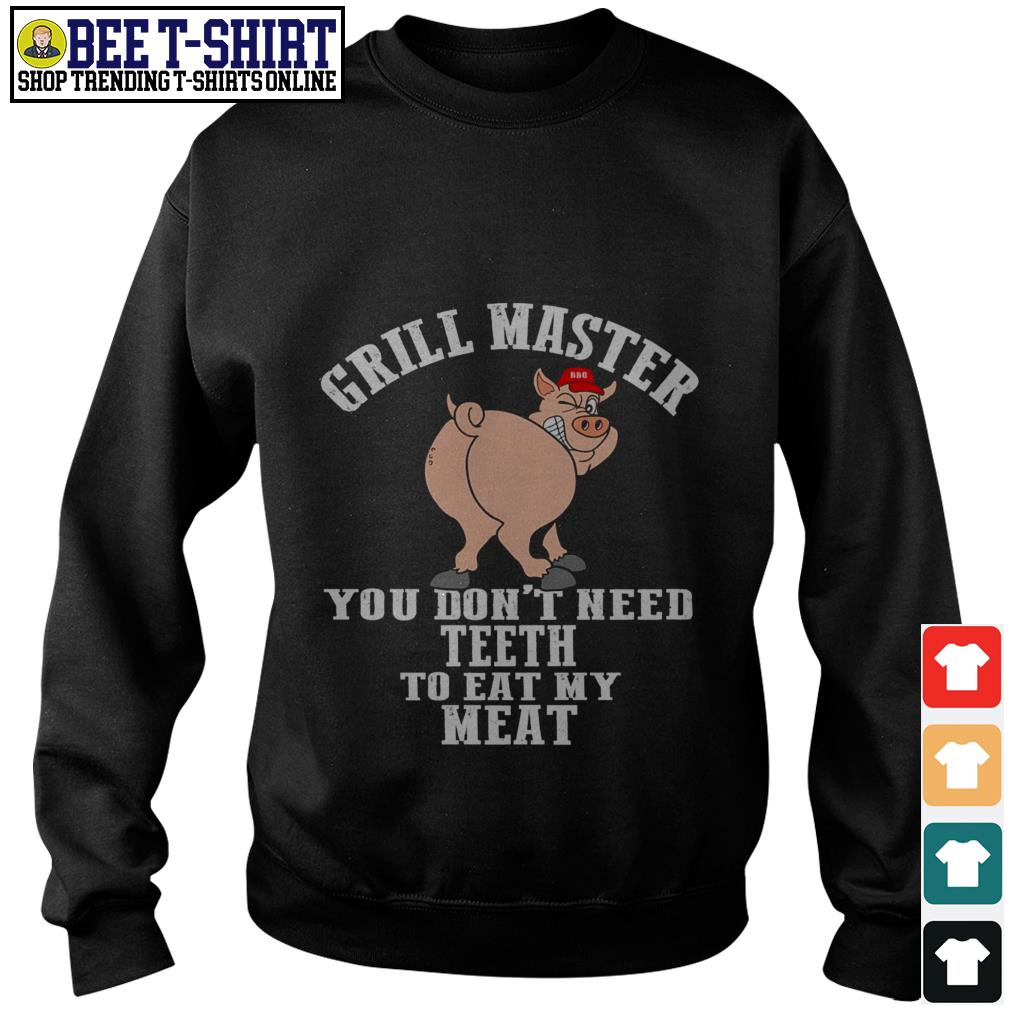 Pig grill master you don't need teeth to eat my meat Sweater