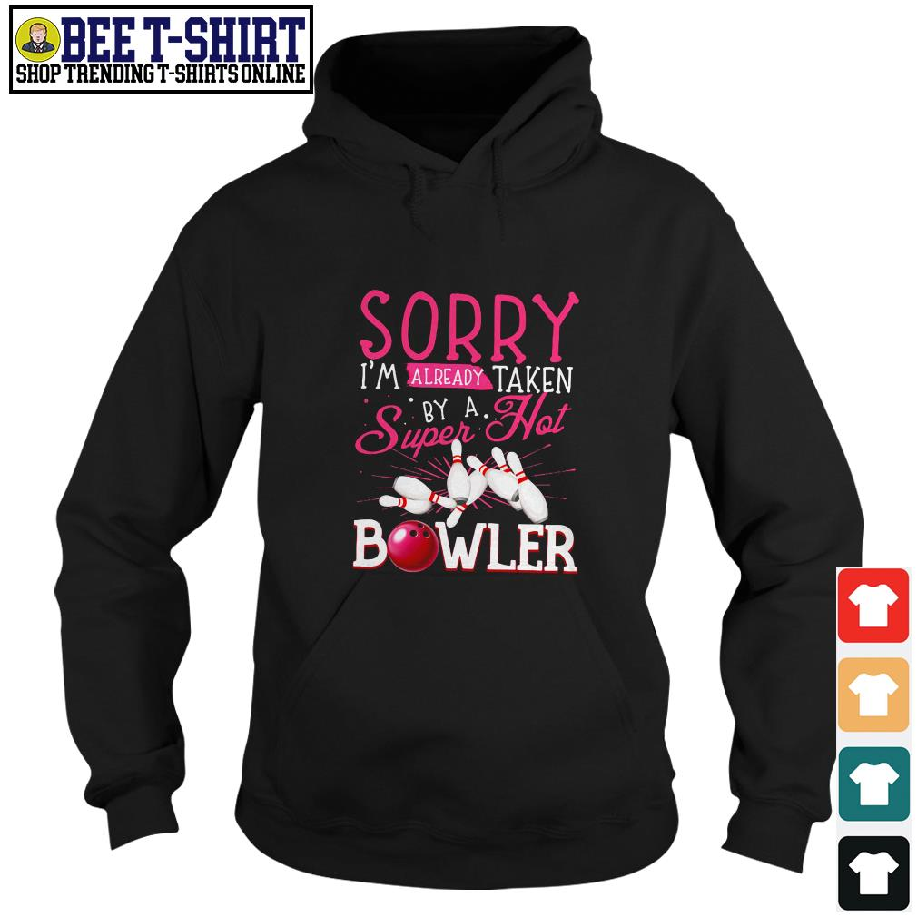 Sorry I'm already taken by a super hot bowler Hoodie