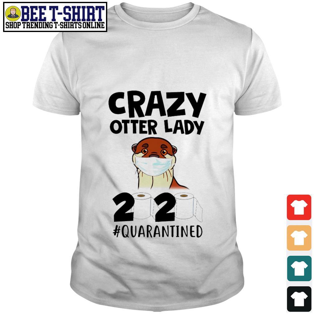 Crazy Otter lady 2020 quarantined shirt