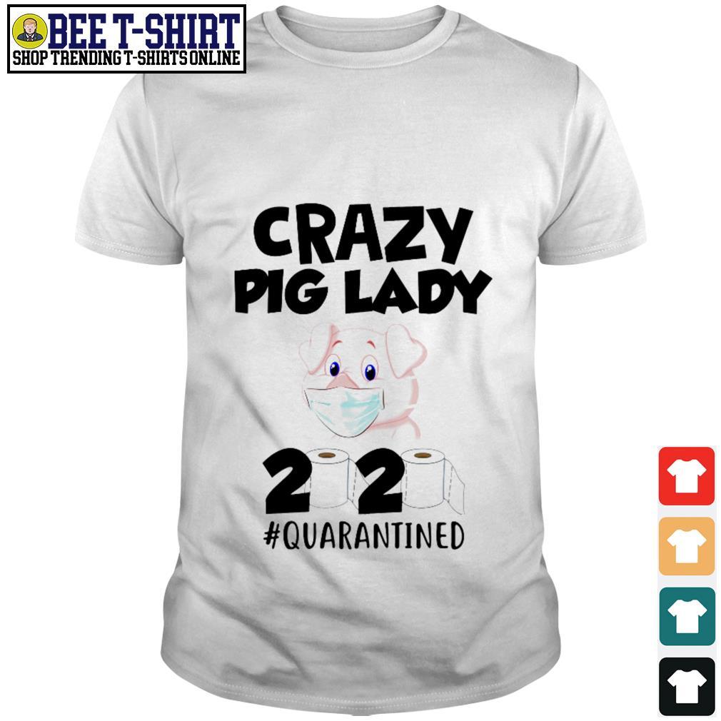 Crazy Pig lady 2020 quarantined shirt