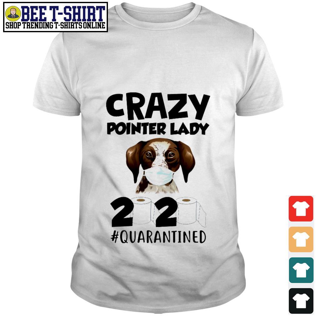 Crazy Pointer lady 2020 quarantined shirt