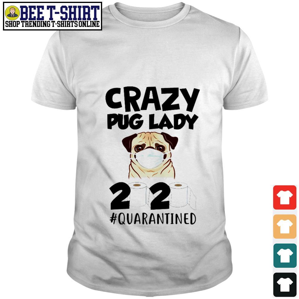 Crazy Pug lady 2020 quarantined shirt