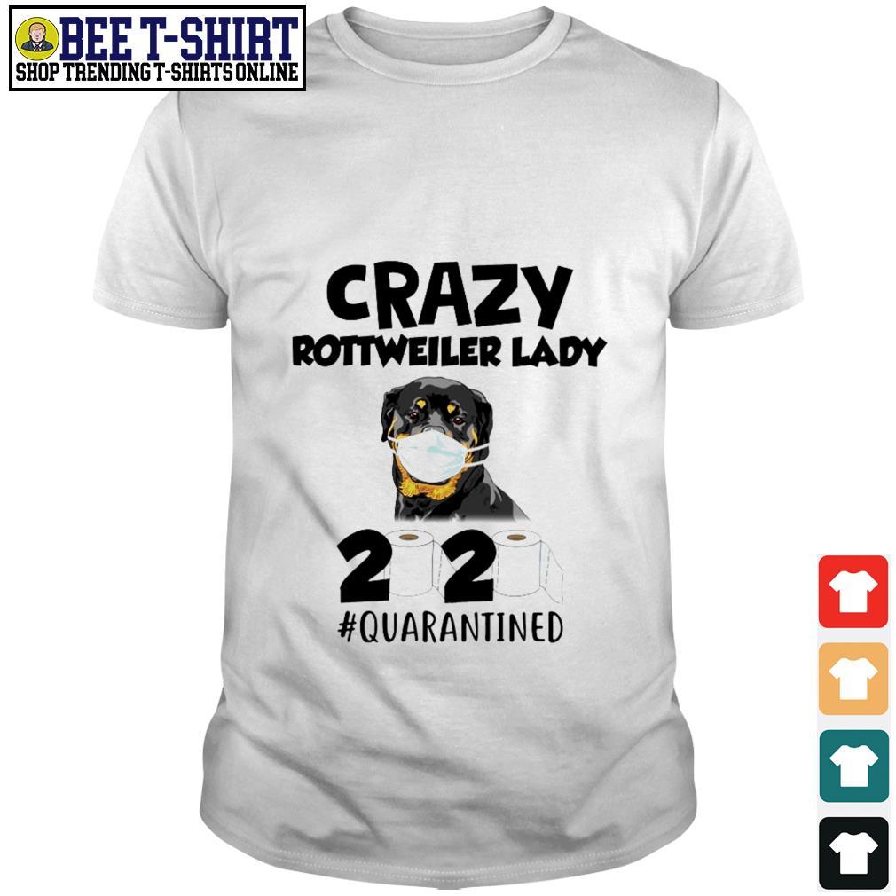 Crazy Rottweiler lady 2020 quarantined shirt