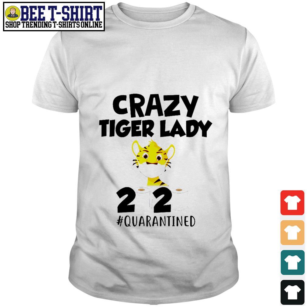Crazy Tiger lady 2020 quarantined shirt