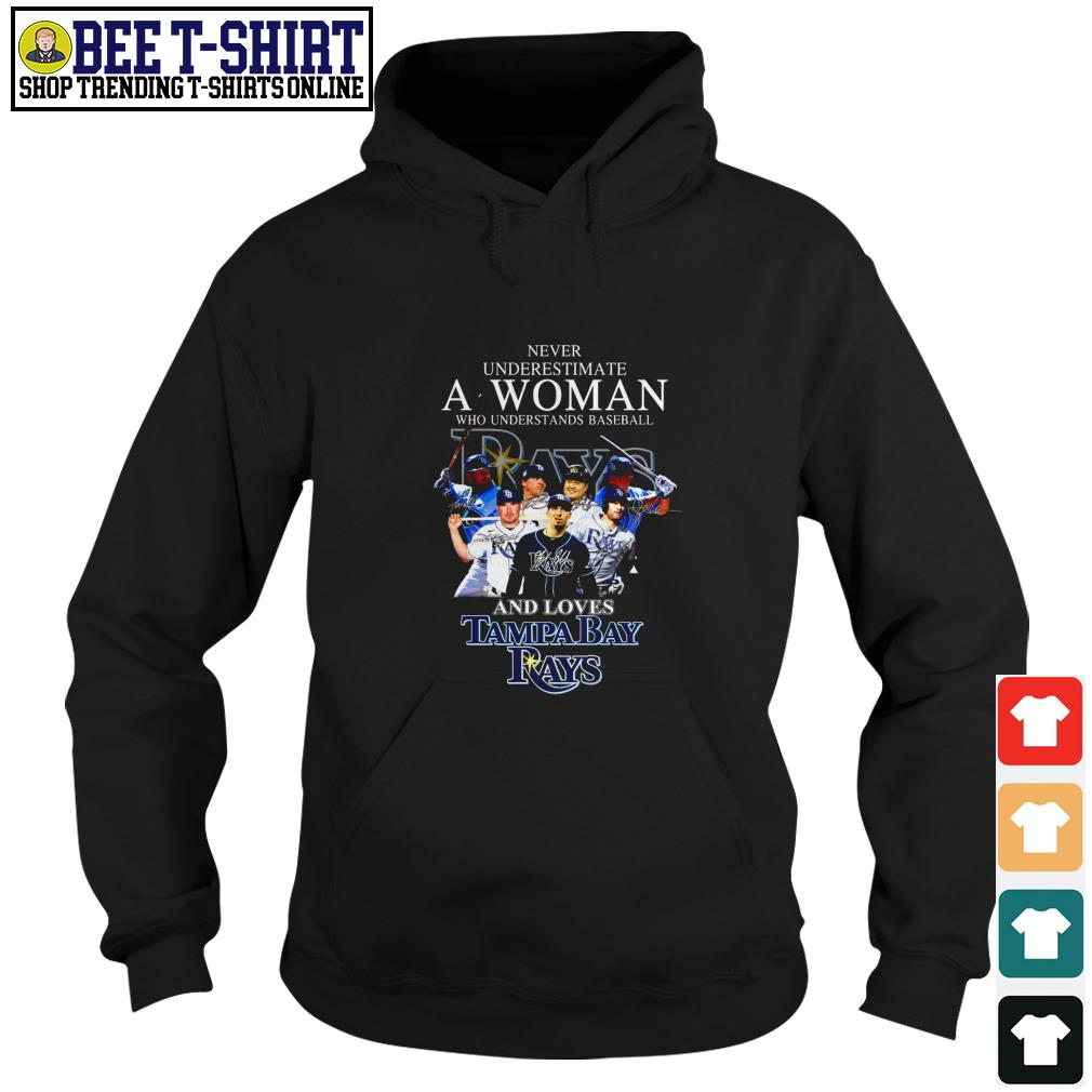 Never underestimate a woman who understands baseball and love Tampa Bay Rays Hoodie