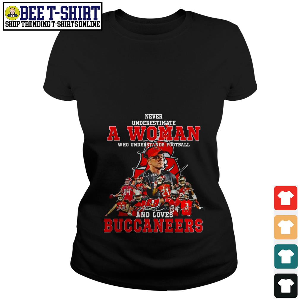 Never underestimate a woman who understands football and love Buccaneers Ladies Tee