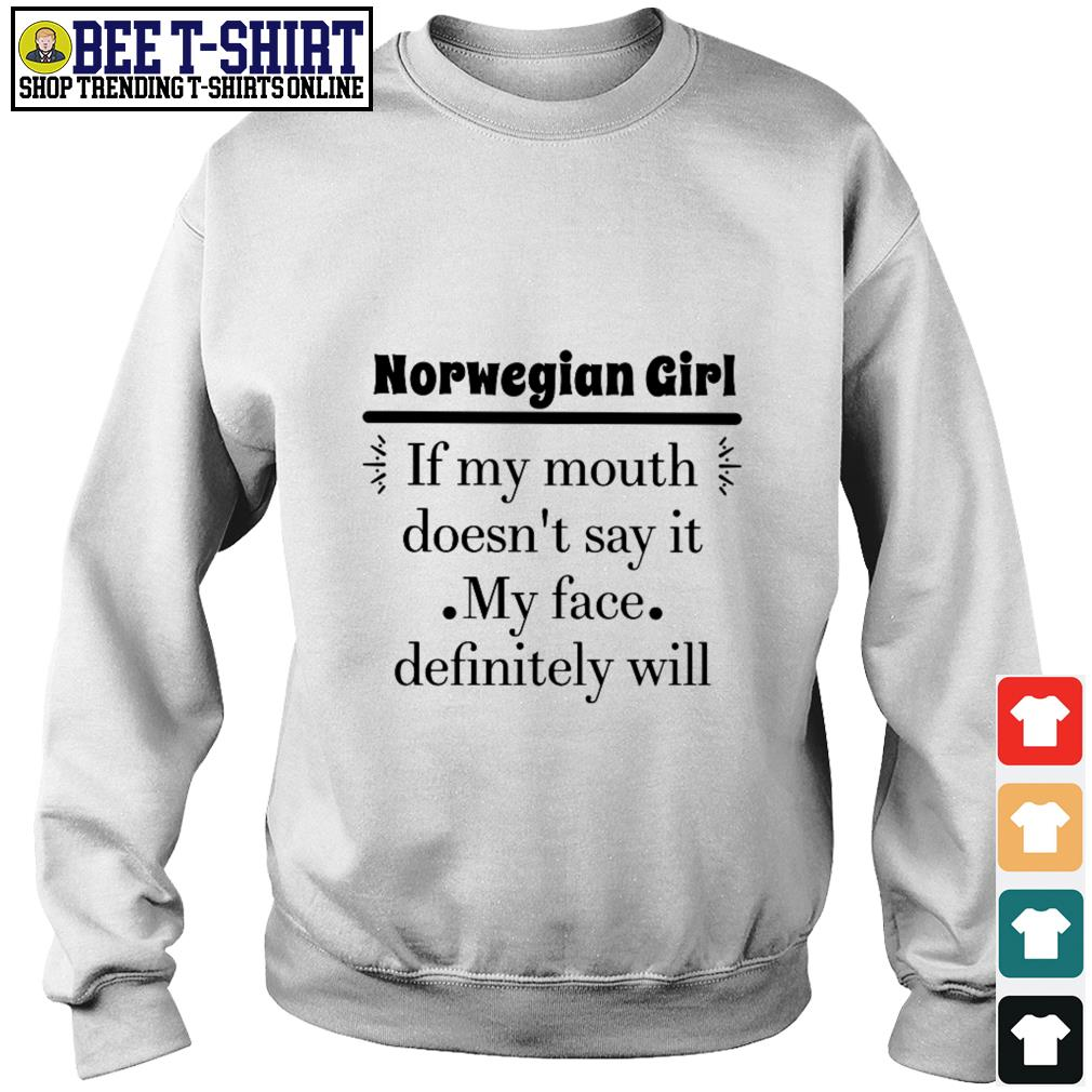 Norwegian girl if my mouth doesn't say it my face definitely will Sweater