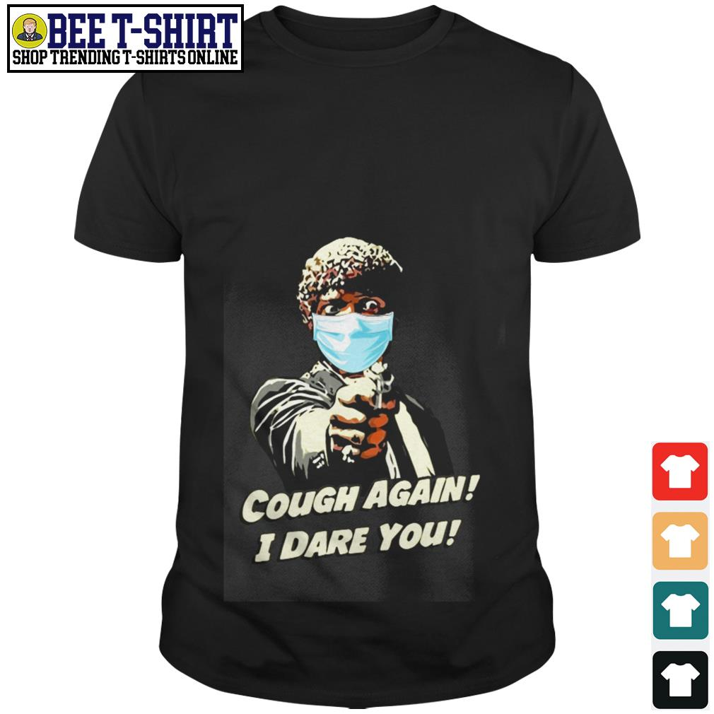 Pulp Fiction face mask cough again I dare you shirt