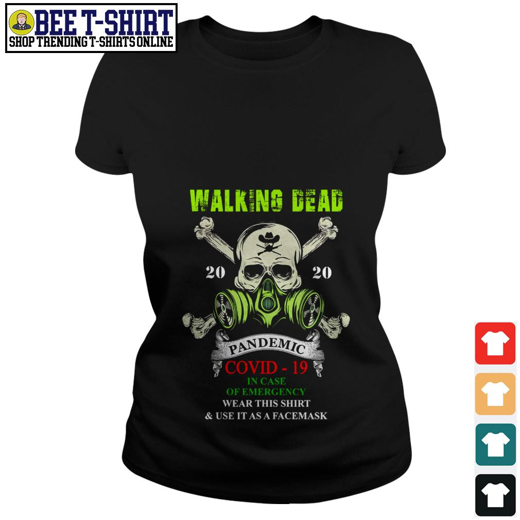 Walking Dead 2020 pandemic covid-19 in case of emergency wear this shirt and use it as a facemask Ladies Tee