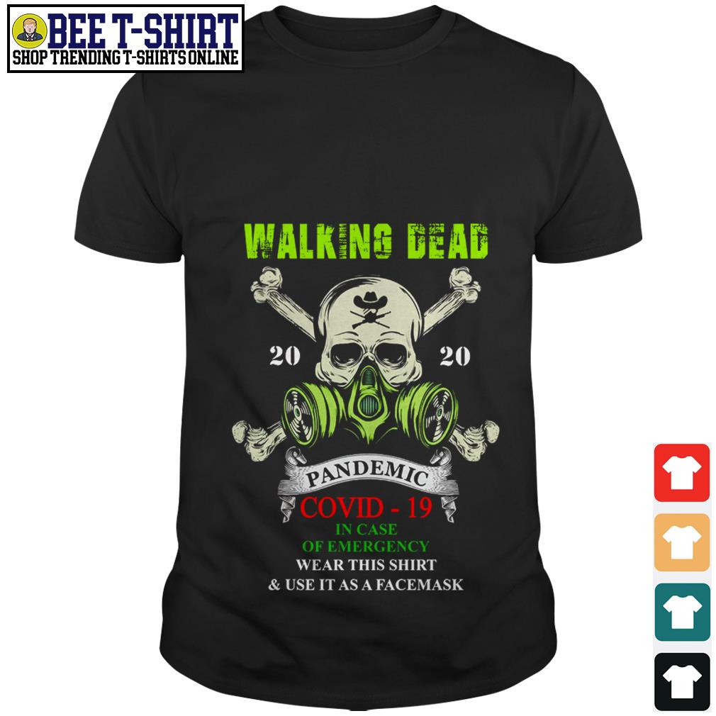 Walking Dead 2020 pandemic covid-19 in case of emergency wear this shirt and use it as a facemask shirt