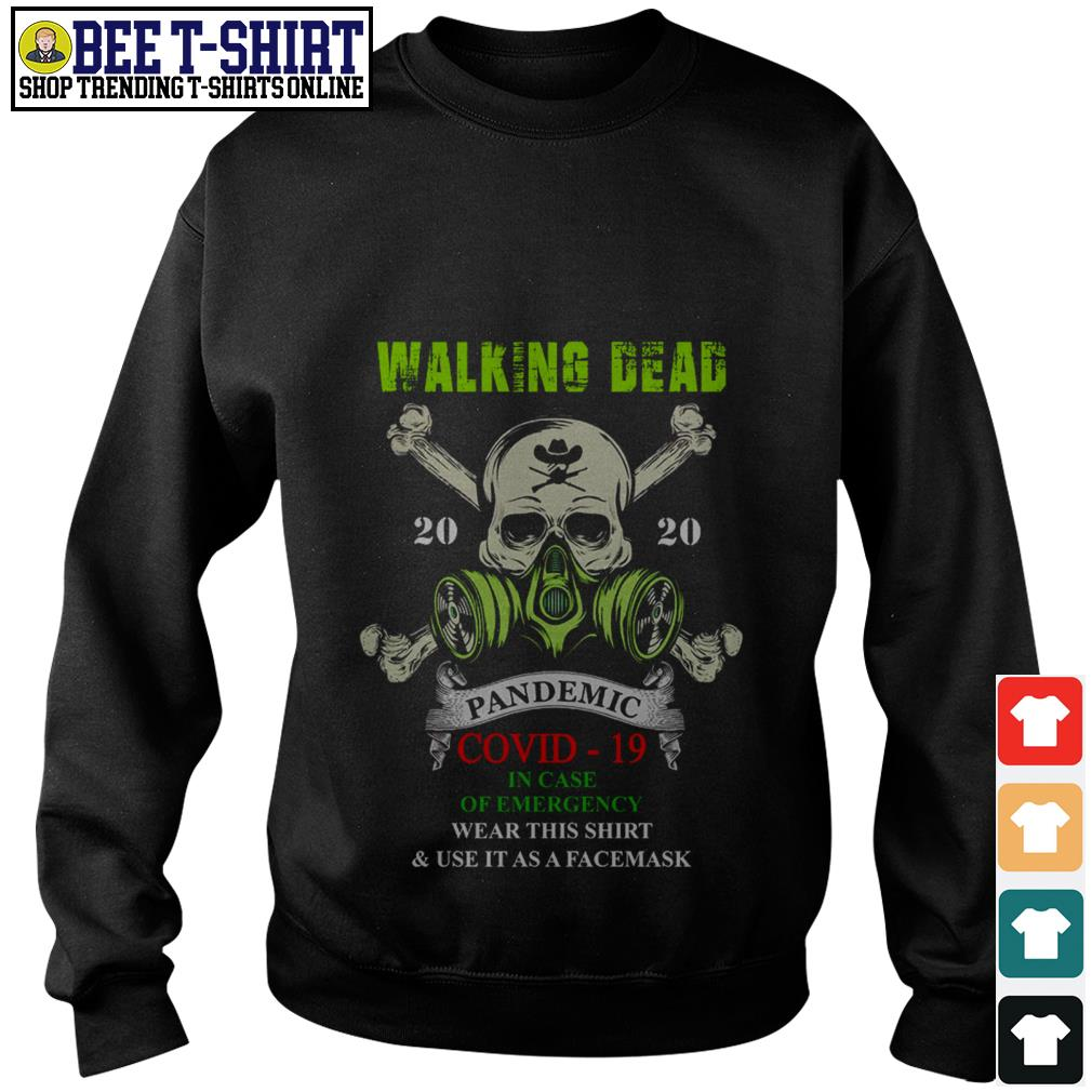 Walking Dead 2020 pandemic covid-19 in case of emergency wear this shirt and use it as a facemask Sweater
