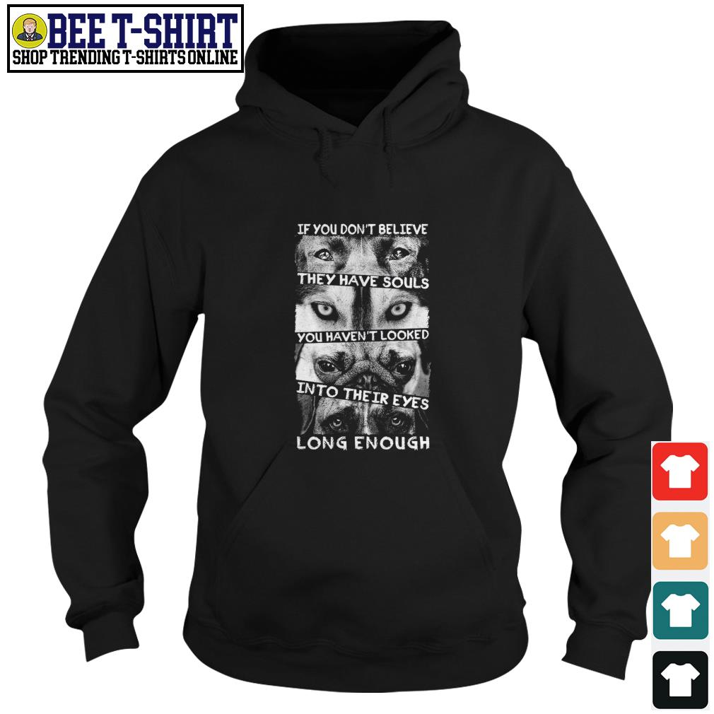 If you don't believe they have souls you haven't looked into their eyes long enough Hoodie