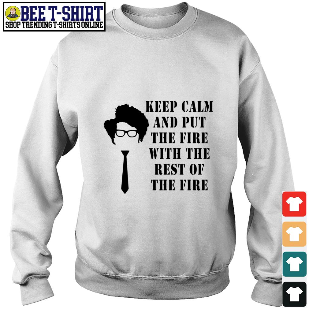 Keep calm and put the fire with the rest of the fire Sweater