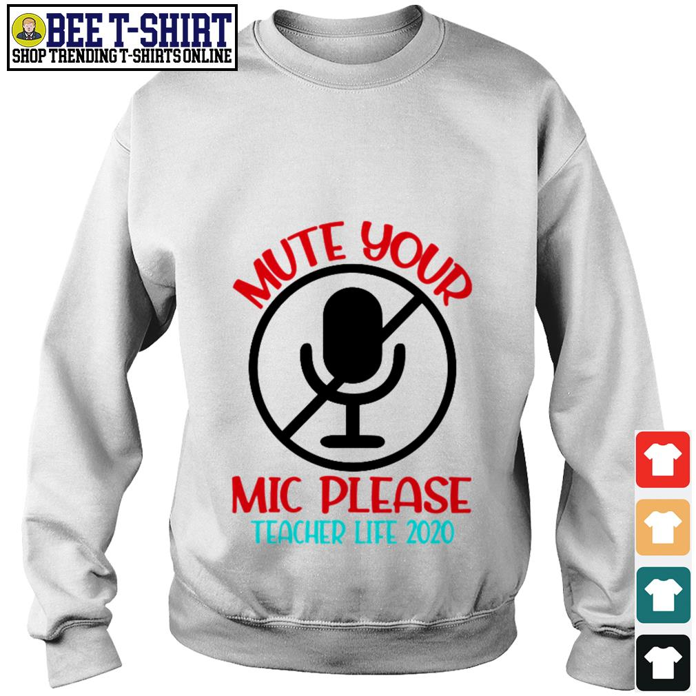Mute your mic please teacher life 2020 Sweater